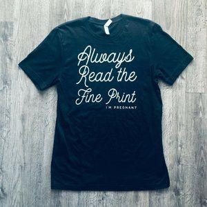 "NEW ""Always Read Fine Print; Im Pregnant"" Black T"